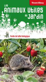 Les animaux utiles au jardin ; guide de lutte biologique  - Vincent Albouy
