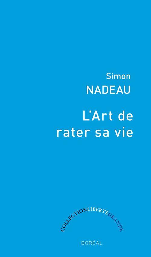 L'art de rater sa vie  - Simon Nadeau