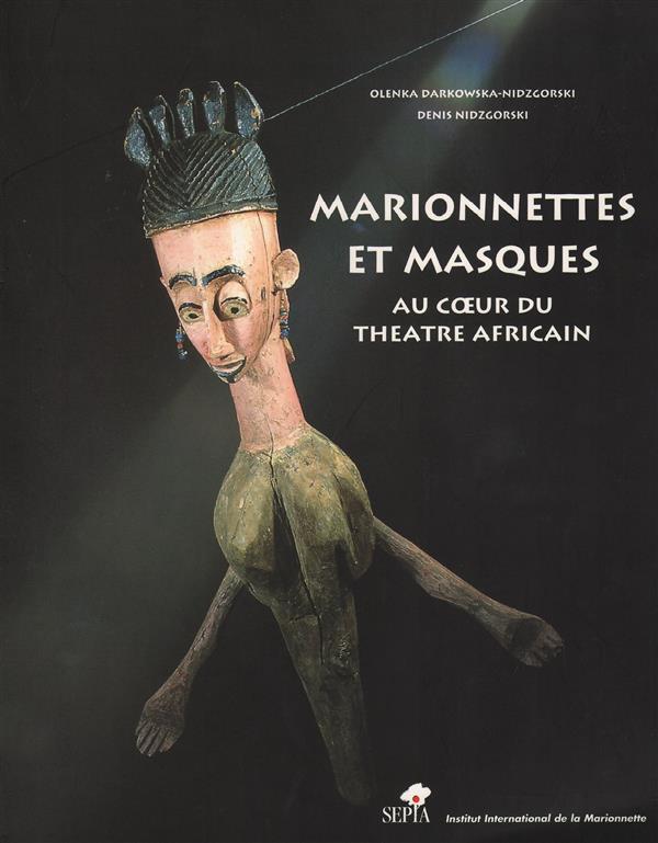 Marionnettes et masques ; au coeur du théâtre africain