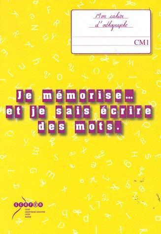 Je mémorise... et je sais écrire des mots ; mon cahier d'orthographe ; CM1