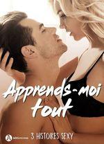 Vente EBooks : Apprends-moi tout - 3 histoires sexy  - Mia Carre - Liv Stone - Erin Graham