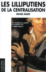 Vente EBooks : Les lilliputiens de la centralisation  - Michel Biard