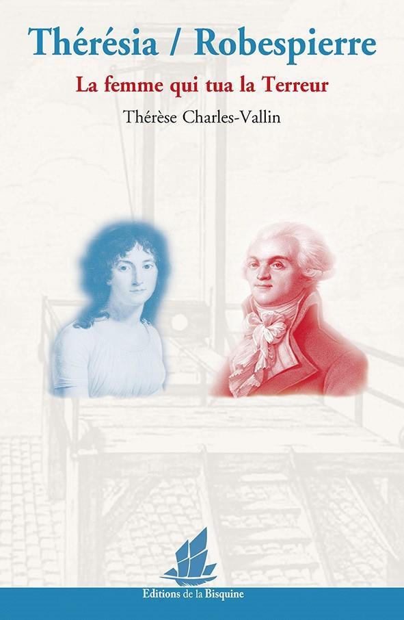 Thérésia / Robespierre ; la femme qui tua la Terreur