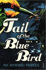 Vente Livre Numérique : Tail of the Blue Bird  - Nii Ayikwei Parkes