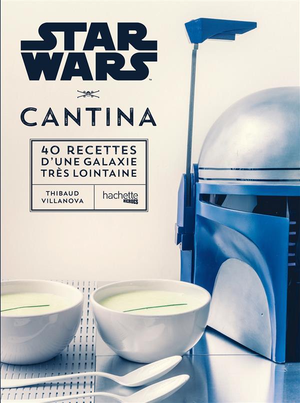 Star Wars ; cantina ; 40 recettes d'une galaxie très lointaine