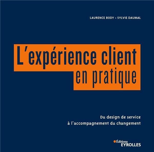 L'expérience client en pratique ; du design de service à l'accompagnement du changement