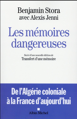 Les mémoires dangereuses ; de l'Algérie coloniale à la France d'aujourd'hui