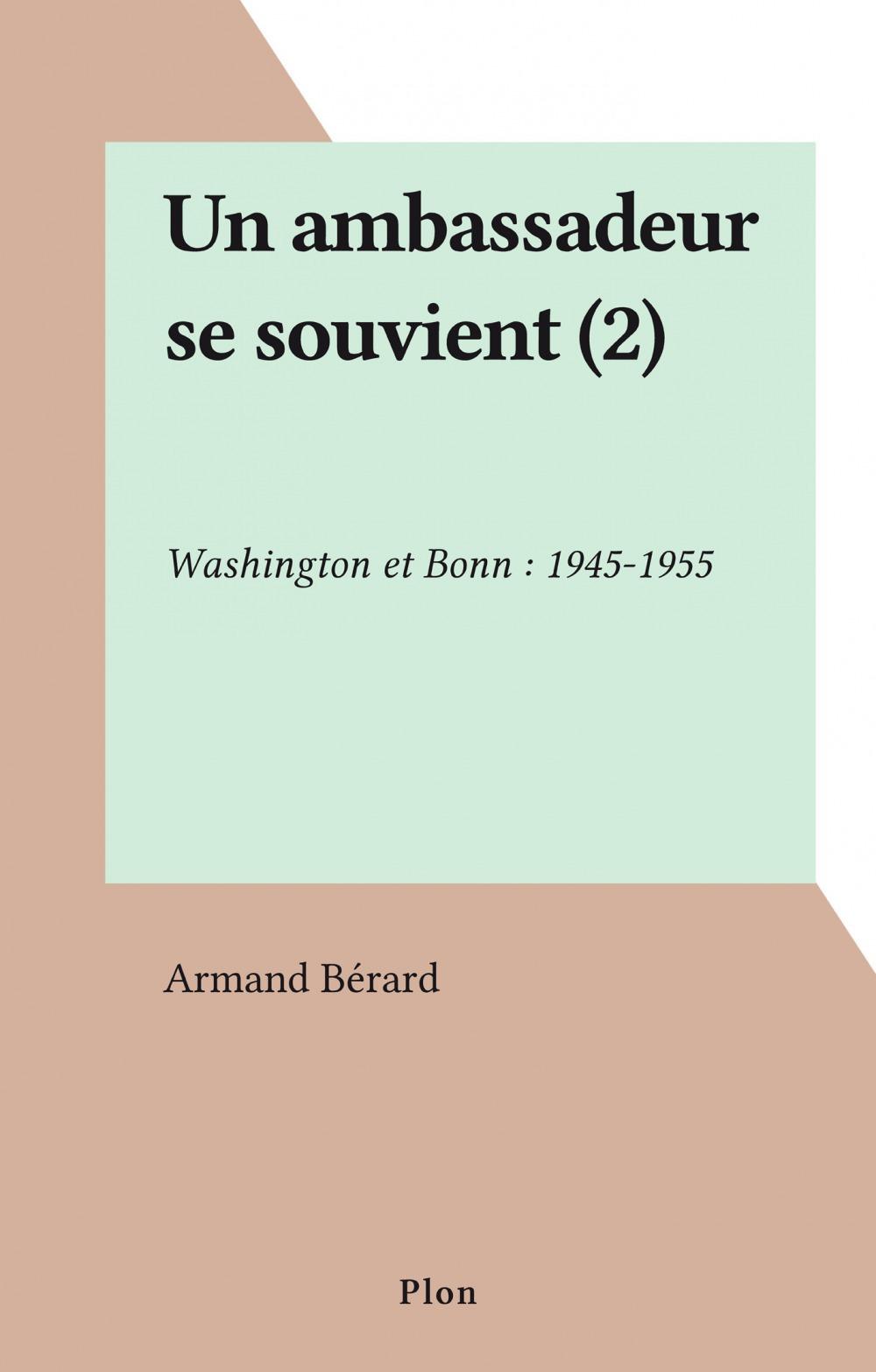 Un ambassadeur se souvient (2)  - Armand Berard