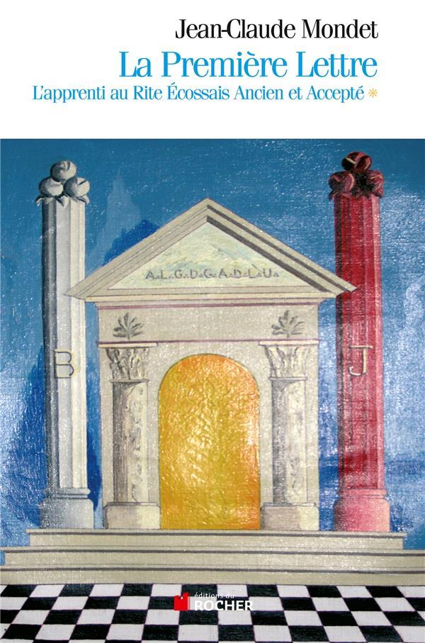 La Premiere Lettre, Tome 1 - L'Apprenti Au Rite Ecossais Ancien Et Accepte