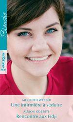 Vente Livre Numérique : Une infirmière à séduire - Rencontre aux Fidji  - Alison Roberts - Meredith Webber