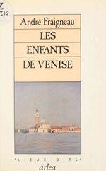 Les Enfants de Venise  - André Fraigneau