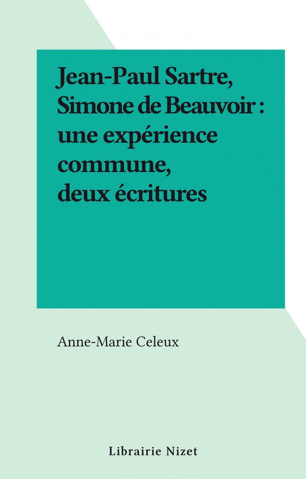 Jean-Paul Sartre, Simone de Beauvoir : une expérience commune, deux écritures