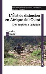 L'Etat de distorsion en Afrique de l'Ouest  - Jean-François BAYART - Ibrahima Puidiougou - Giovanni Zanoletti - Ibrahima Poudiougou