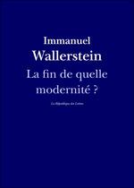 Vente EBooks : La fin de quelle modernité ?  - Immanuel WALLERSTEIN - La République des Lettres