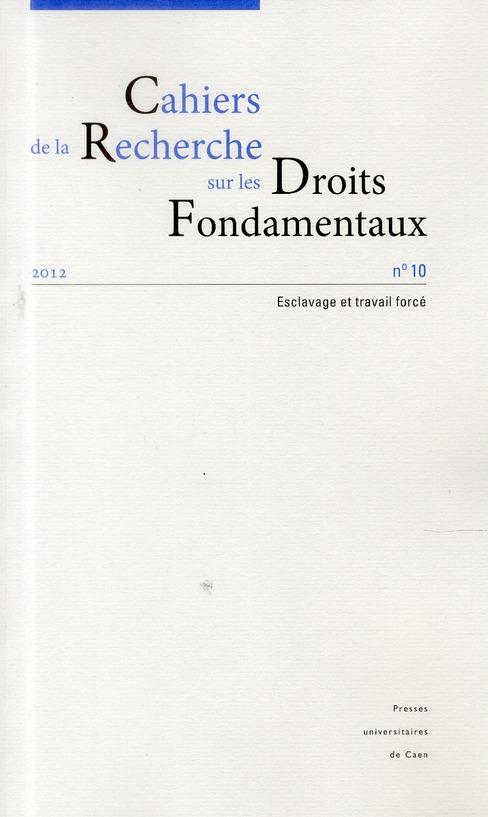 Cahiers de la recherche sur les droits fondamentaux, n 10/2012. escla vage et travail force