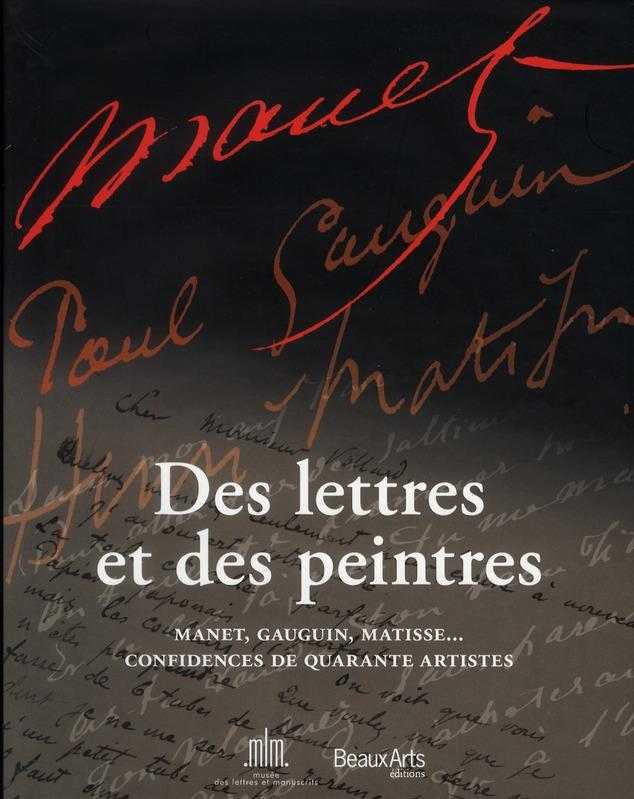 Des lettres et des peintres ; manet, gauguin, matisse... confidences de 40 artistes