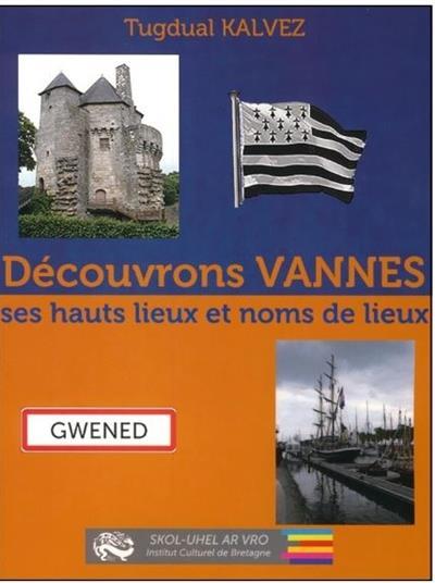Découvrons Vannes ; ses hauts lieux et noms de lieux