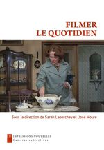 Filmer le quotidien  - Sarah LEPERCHEY - José MOURE - Dominique CHATEAU
