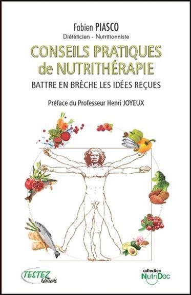 Conseils pratiques de nutrithérapie ; battre en brèche les idées reçues