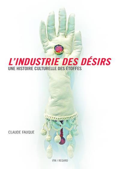 L'industrie des désirs ; une histoire culturelle des étoffes