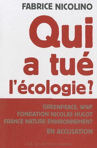 qui a tué l'écologie ? Greenpeace, WWF, Fondation Hulot, France Nature Environnement en accusation