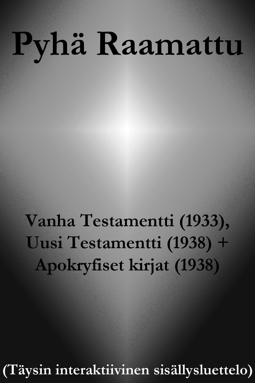 Pyhä Raamattu ; Vanha Testamentti (1933), Uusi Testamentti (1938), Apokryfiset kirjat (1938)
