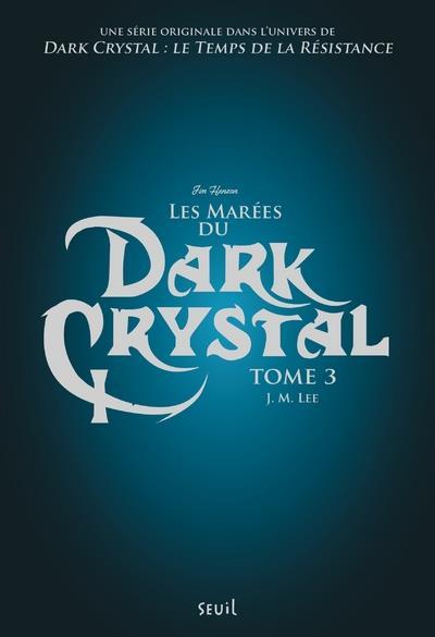 Dark Crystal t.3 ; les marées du Dark Crystal