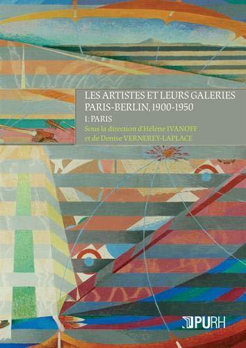 Les artistes et leurs galeries ; Paris-Berlin, 1900-1950 ; I : Paris