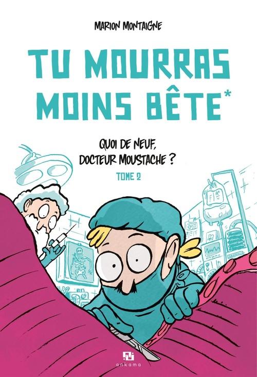 Tu mourras moins bête (mais tu mourras quand même !) t.2 ; quoi de neuf, docteur Moustache ?