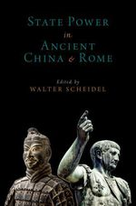 State Power in Ancient China and Rome  - Walter Scheidel