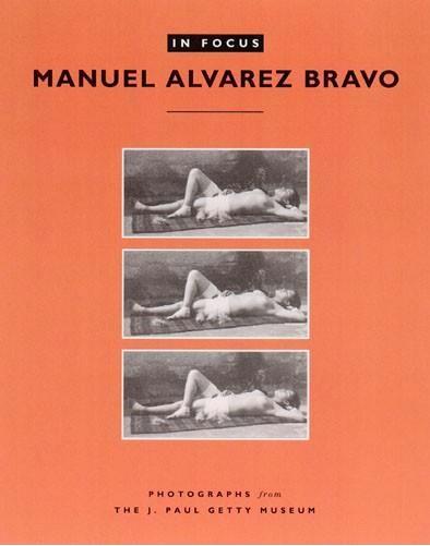 In focus Manuel Alvarez Bravo