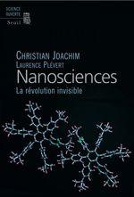 Nanosciences. La révolution invisible  - Laurence Plévert - Christian Joachim