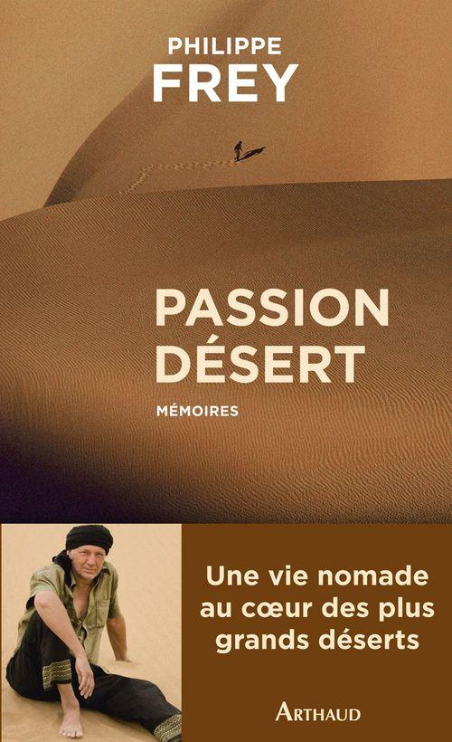 Passion désert. Mémoires  - Philippe Frey