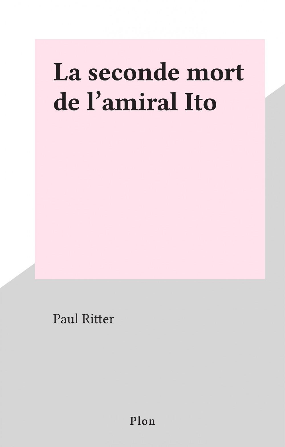 La seconde mort de l'amiral Ito  - Paul Ritter