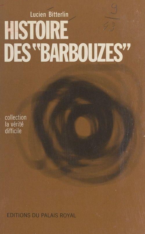 Histoire des Barbouzes  - Lucien Bitterlin