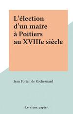 L'élection d'un maire à Poitiers au XVIIIe siècle