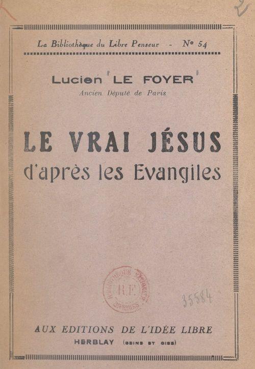 Le vrai Jésus d'après les Évangiles  - Lucien Le Foyer