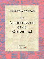 Vente Livre Numérique : Du dandysme et de G. Brummel  - Ligaran - Guillaume-Stanislas Trébutien - Jules Barbey d'Aurevilly