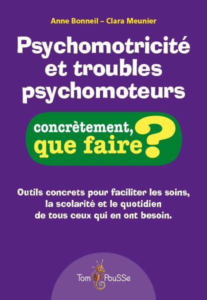 psychomotricite et troubles psychomoteurs ; concrètement, que faire?