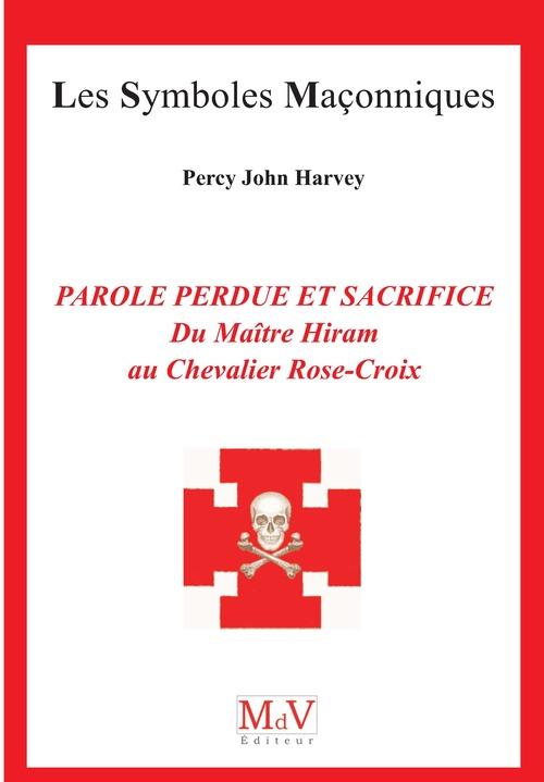 les symboles maçonniques ; parole perdue et sacrifice du maître Hiram au Chevalier Rose-Croix