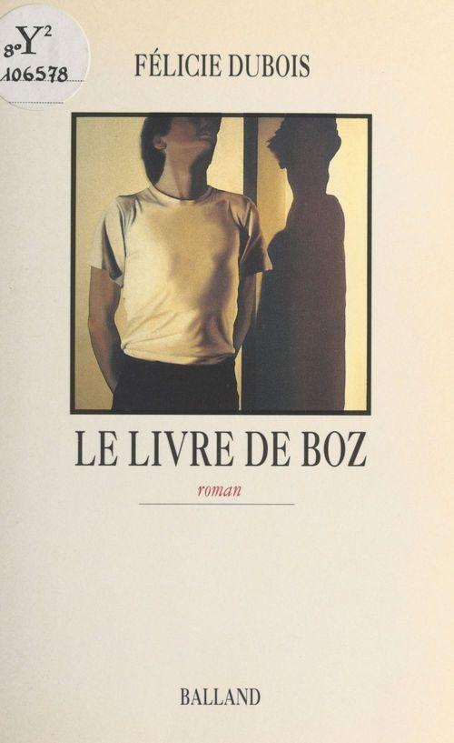 Le livre de Boz  - Félicie Dubois
