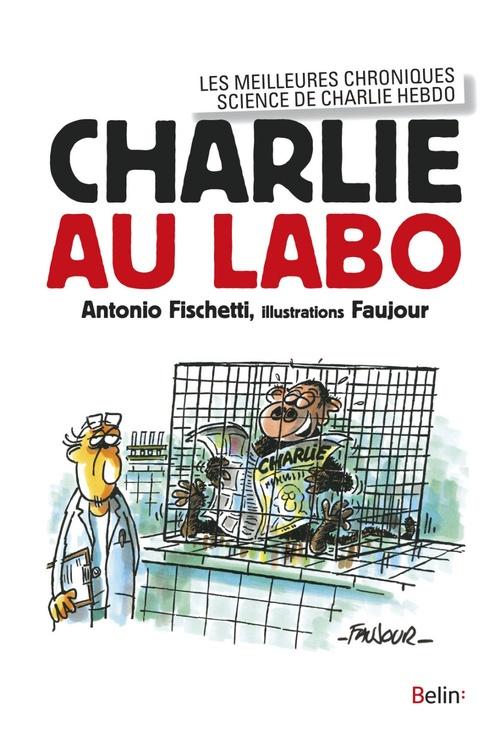 Charlie au labo ; les meilleures chroniques science de Charlie Hebdo