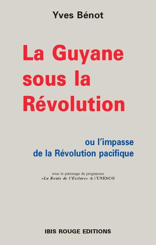 la Guyane sous la Révolution ou l'impasse de la Révolution pacifique