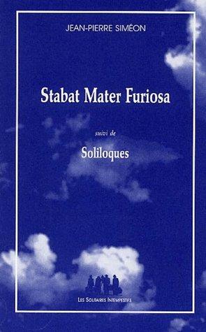 Stabat Mater Furiosa ; Soliloques