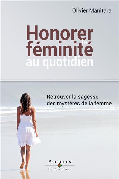 Honorer la feminité au quotidien ; retrouver la sagesse des mystères de la femme