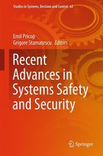 Recent Advances in Systems Safety and Security  - Emil Pricop - Grigore Stamatescu
