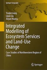 Integrated Modelling of Ecosystem Services and Land-Use Change  - Youjia Liang - Lijun Liu - Jiejun Huang