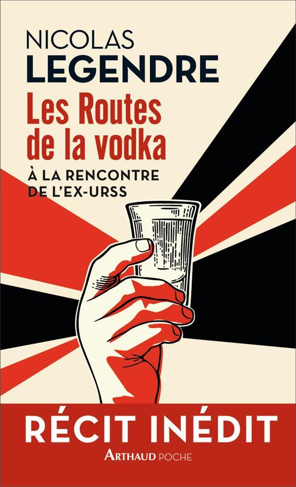 Les routes de la vodka ; à la rencontre de l'ex-URSS