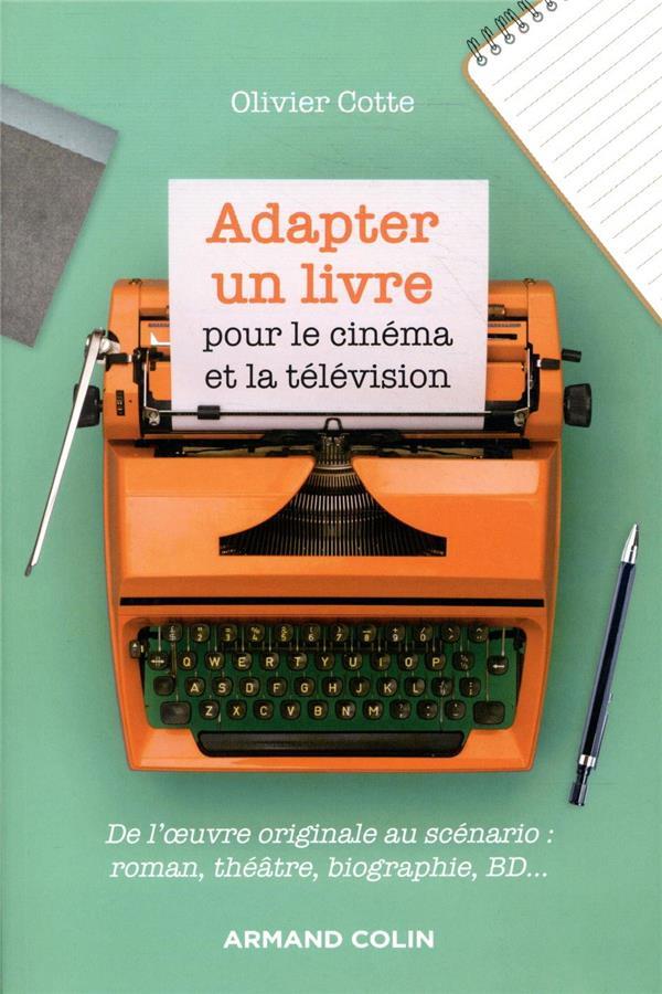 Adapter un livre pour le cinéma et la télévision ; de l'oeuvre originale au scénario : roman, théâtre, biographie, BD...