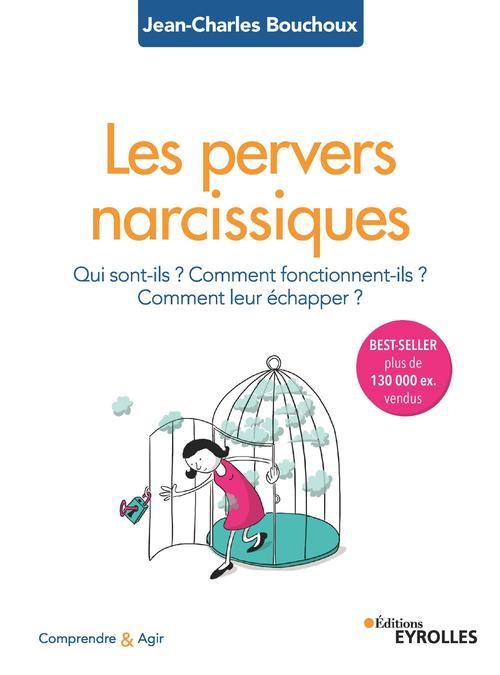 Les pervers narcissiques ; qui sont-ils, comment fonctionnent ils, comment leur échapper ? (2e édition)